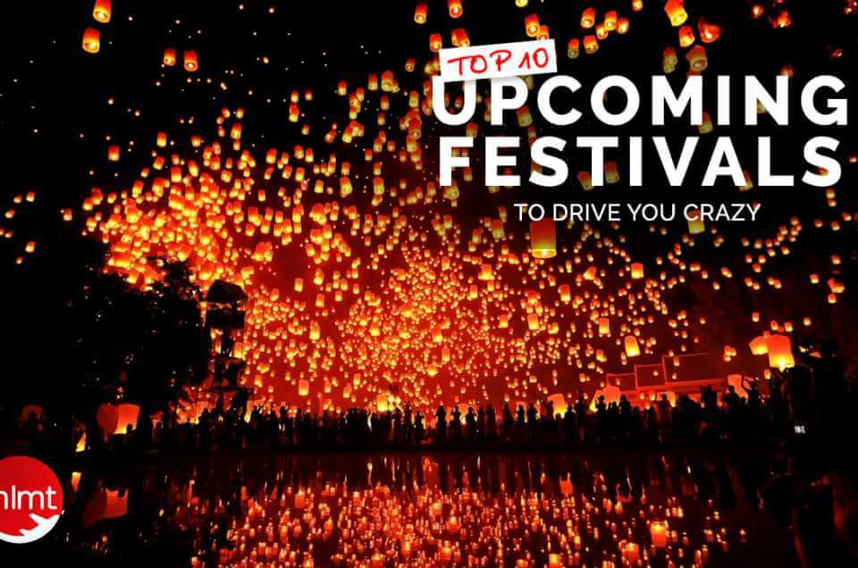 Top 10 Upcoming Festivals to drive you crazy