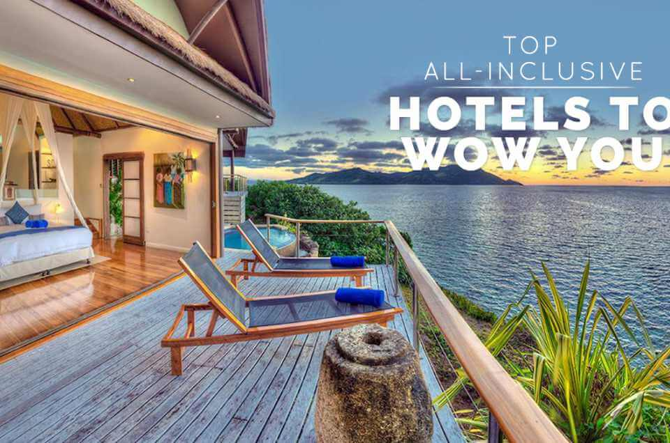 Top All-Inclusive Hotels to Wow you