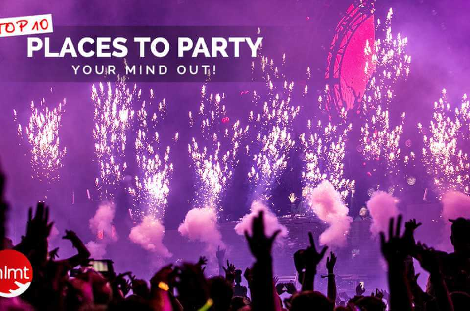 Top Ten Places to Party Your Mind Out