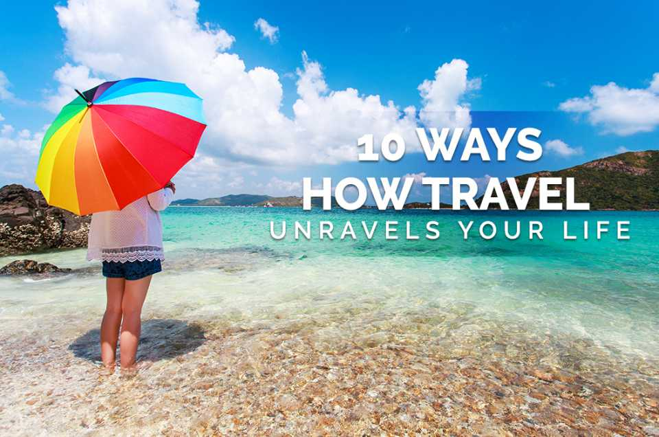 10 ways how Travel Unravels your Life