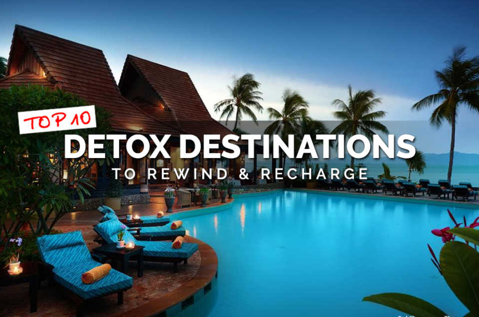 Top 10 Detox Destinations to Rewind & Recharge