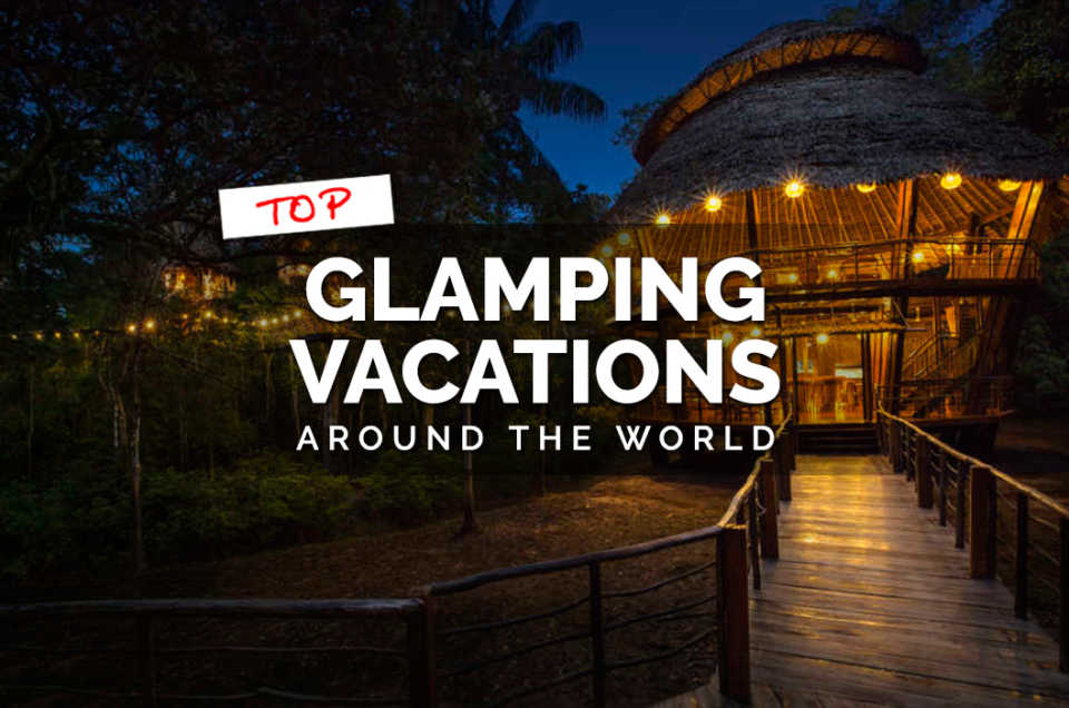 Top Glamping Vacations around the world