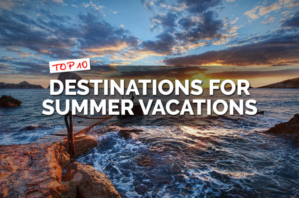 Top 10 Dstinations for Summer Vacations