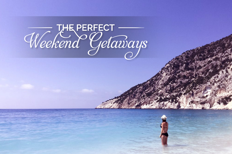 The Perfect weekend Getaways
